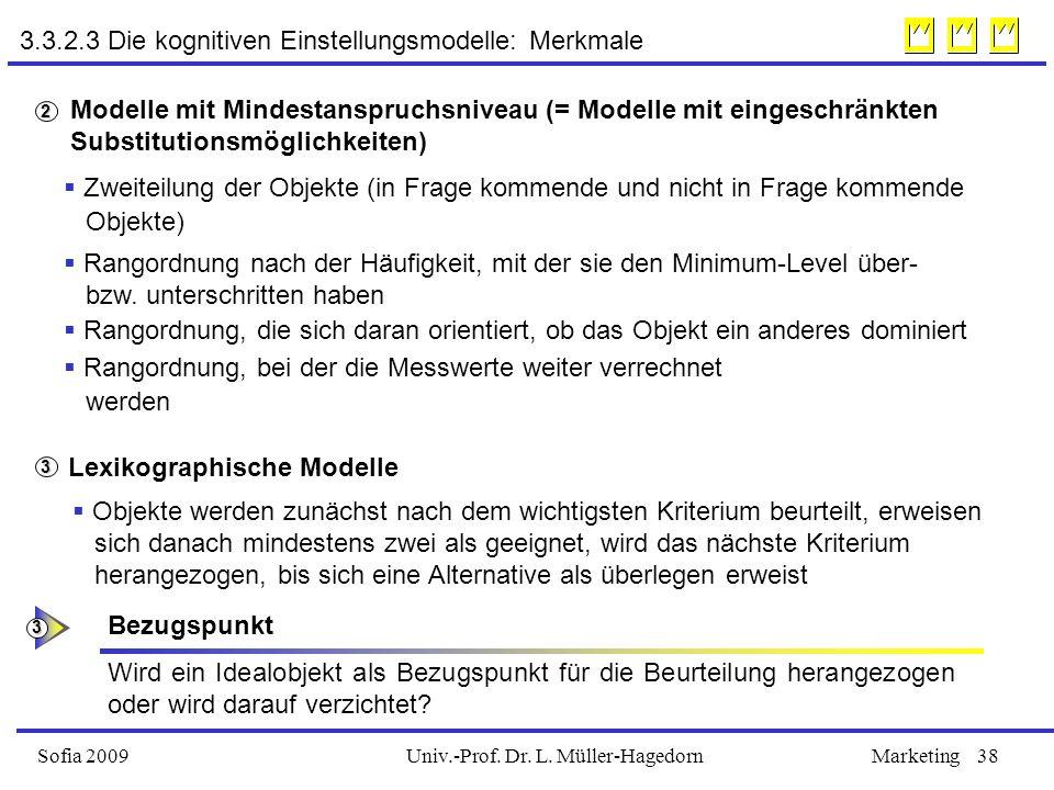 Univ.-Prof. Dr. L. Müller-HagedornSofia 2009Marketing38 Modelle mit Mindestanspruchsniveau (= Modelle mit eingeschränkten Substitutionsmöglichkeiten)