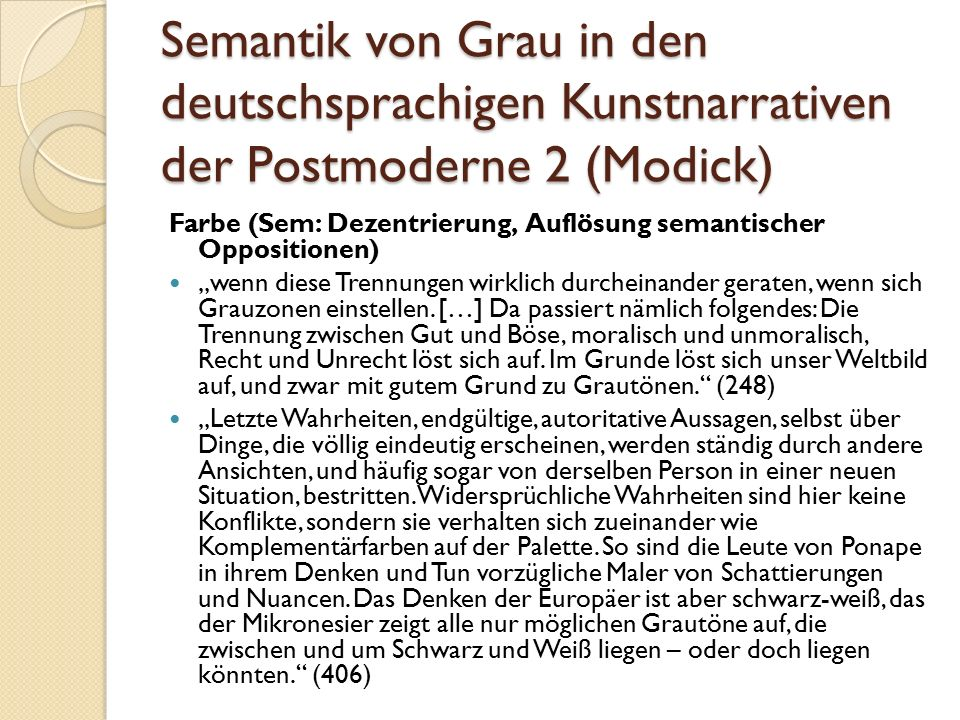 """Semantik von Grau in den deutschsprachigen Kunstnarrativen der Postmoderne 2 (Modick) Farbe (Sem: Dezentrierung, Auflösung semantischer Oppositionen) """"wenn diese Trennungen wirklich durcheinander geraten, wenn sich Grauzonen einstellen."""