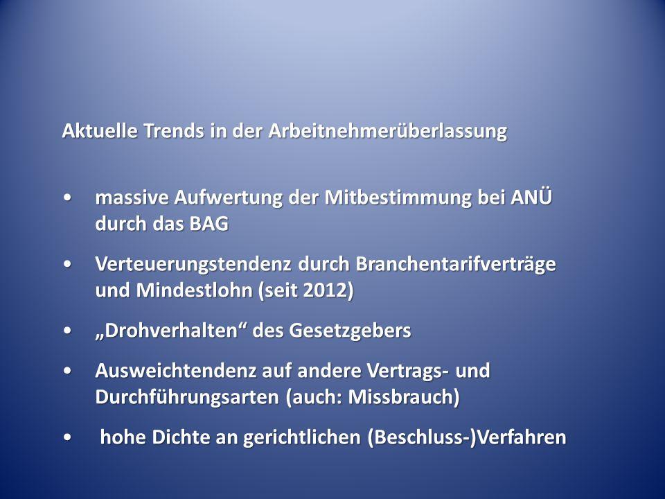 Aktuelle Trends in der Arbeitnehmerüberlassung massive Aufwertung der Mitbestimmung bei ANÜ durch das BAGmassive Aufwertung der Mitbestimmung bei ANÜ