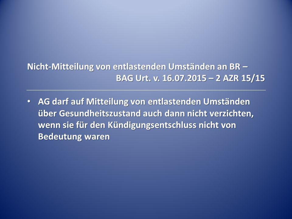 Nicht-Mitteilung von entlastenden Umständen an BR – BAG Urt. v. 16.07.2015 – 2 AZR 15/15 AG darf auf Mitteilung von entlastenden Umständen über Gesund