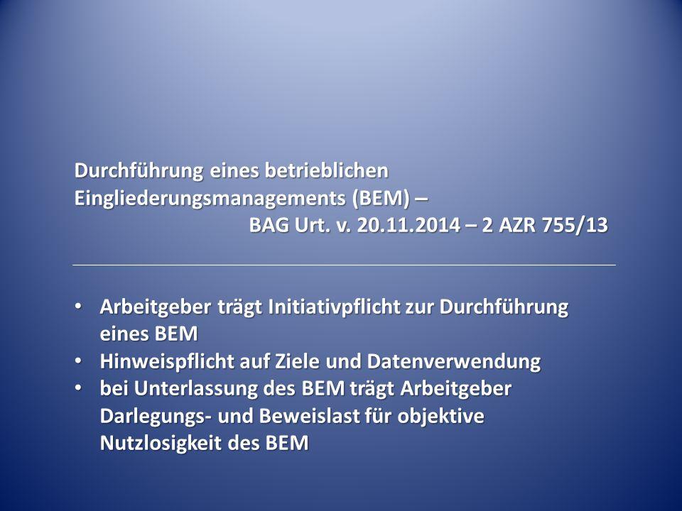Durchführung eines betrieblichen Eingliederungsmanagements (BEM) – BAG Urt. v. 20.11.2014 – 2 AZR 755/13 Arbeitgeber trägt Initiativpflicht zur Durchf