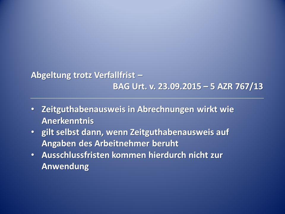 Abgeltung trotz Verfallfrist – BAG Urt. v. 23.09.2015 – 5 AZR 767/13 Zeitguthabenausweis in Abrechnungen wirkt wie Anerkenntnis Zeitguthabenausweis in