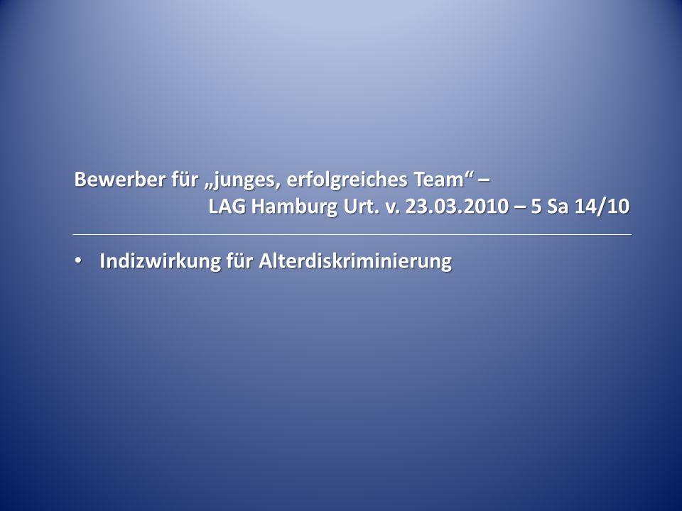 """Bewerber für """"junges, erfolgreiches Team"""" – LAG Hamburg Urt. v. 23.03.2010 – 5 Sa 14/10 Indizwirkung für Alterdiskriminierung Indizwirkung für Alterdi"""