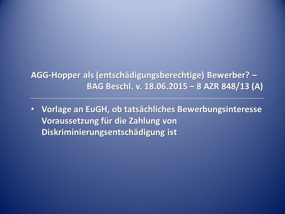 AGG-Hopper als (entschädigungsberechtige) Bewerber? – BAG Beschl. v. 18.06.2015 – 8 AZR 848/13 (A) Vorlage an EuGH, ob tatsächliches Bewerbungsinteres