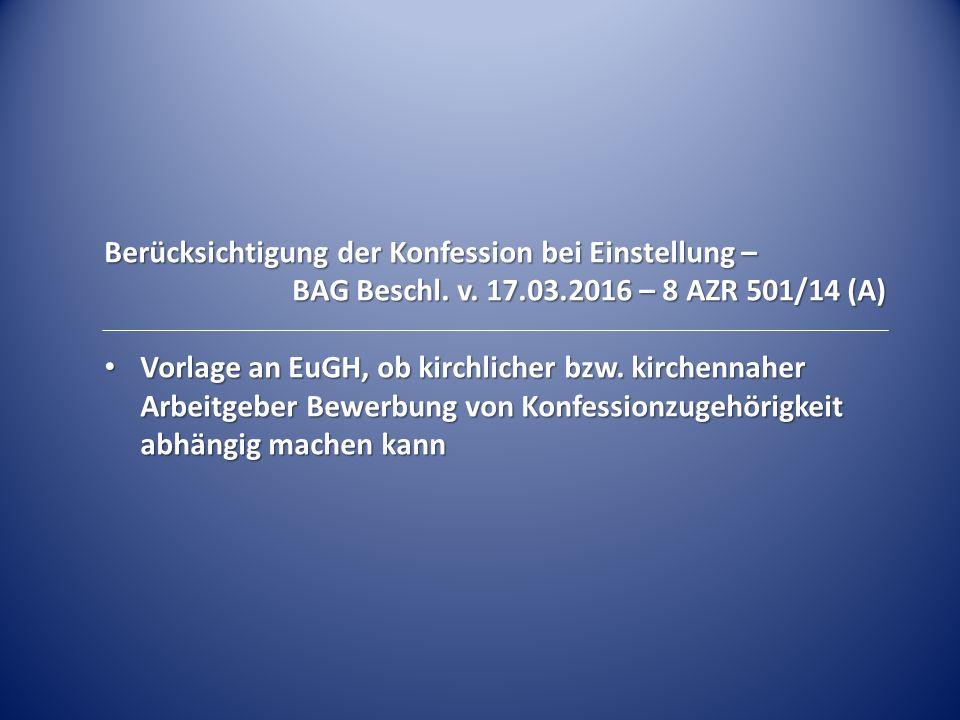 Berücksichtigung der Konfession bei Einstellung – BAG Beschl. v. 17.03.2016 – 8 AZR 501/14 (A) Vorlage an EuGH, ob kirchlicher bzw. kirchennaher Arbei