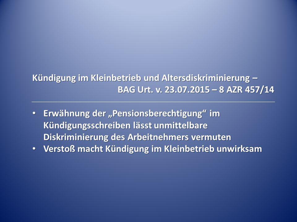 """Kündigung im Kleinbetrieb und Altersdiskriminierung – BAG Urt. v. 23.07.2015 – 8 AZR 457/14 Erwähnung der """"Pensionsberechtigung"""" im Kündigungsschreibe"""
