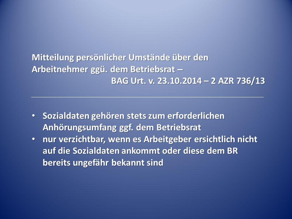 Mitteilung persönlicher Umstände über den Arbeitnehmer ggü. dem Betriebsrat – BAG Urt. v. 23.10.2014 – 2 AZR 736/13 Sozialdaten gehören stets zum erfo