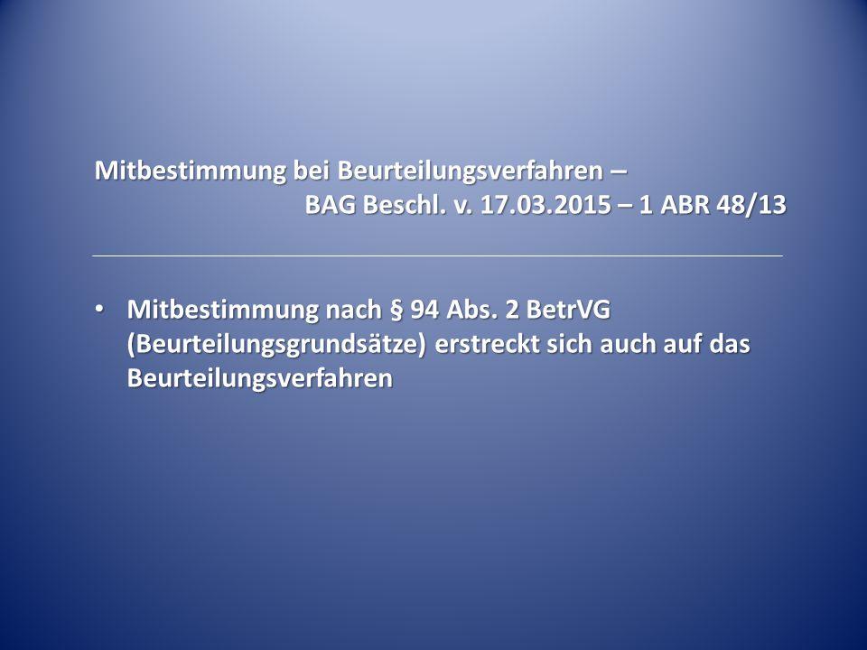 Mitbestimmung bei Beurteilungsverfahren – BAG Beschl. v. 17.03.2015 – 1 ABR 48/13 Mitbestimmung nach § 94 Abs. 2 BetrVG (Beurteilungsgrundsätze) erstr
