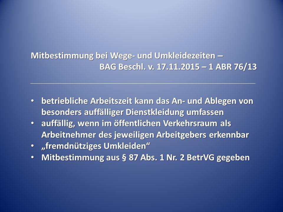 Mitbestimmung bei Wege- und Umkleidezeiten – BAG Beschl. v. 17.11.2015 – 1 ABR 76/13 betriebliche Arbeitszeit kann das An- und Ablegen von besonders a