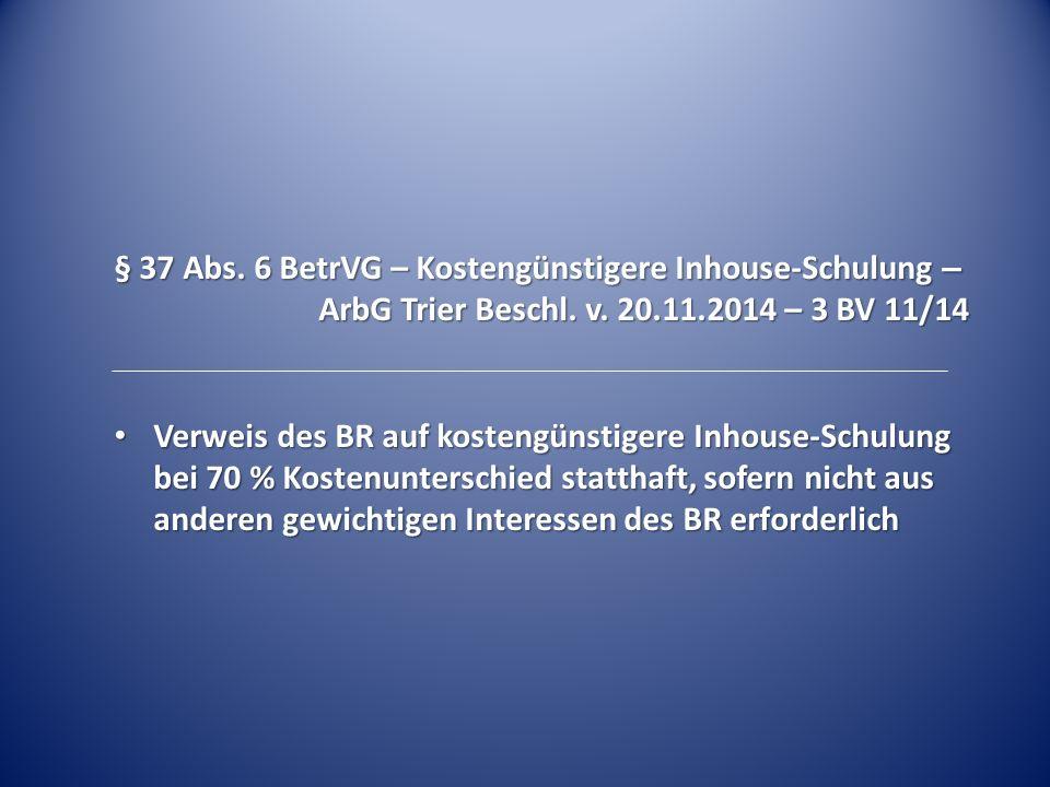 § 37 Abs. 6 BetrVG – Kostengünstigere Inhouse-Schulung – ArbG Trier Beschl. v. 20.11.2014 – 3 BV 11/14 Verweis des BR auf kostengünstigere Inhouse-Sch