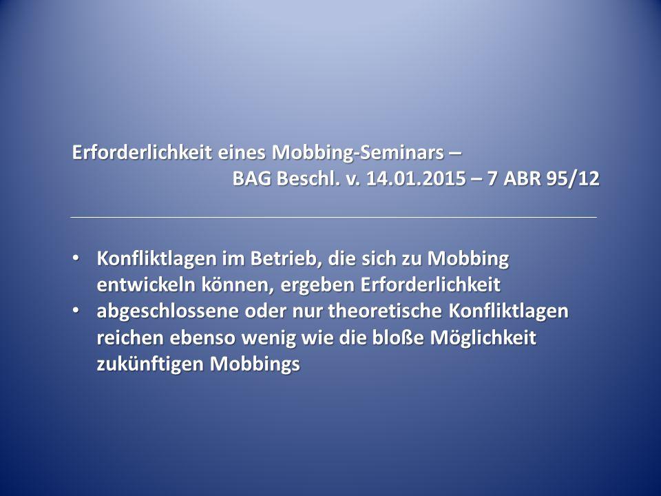 Erforderlichkeit eines Mobbing-Seminars – BAG Beschl. v. 14.01.2015 – 7 ABR 95/12 Konfliktlagen im Betrieb, die sich zu Mobbing entwickeln können, erg