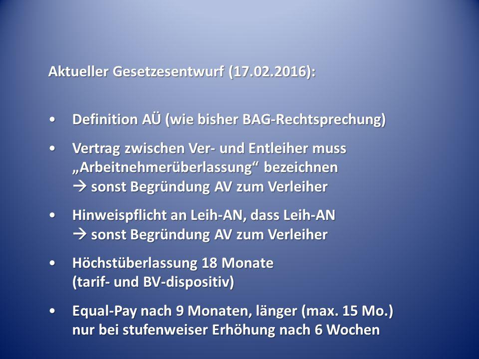 Aktueller Gesetzesentwurf (17.02.2016): Definition AÜ (wie bisher BAG-Rechtsprechung)Definition AÜ (wie bisher BAG-Rechtsprechung) Vertrag zwischen Ve