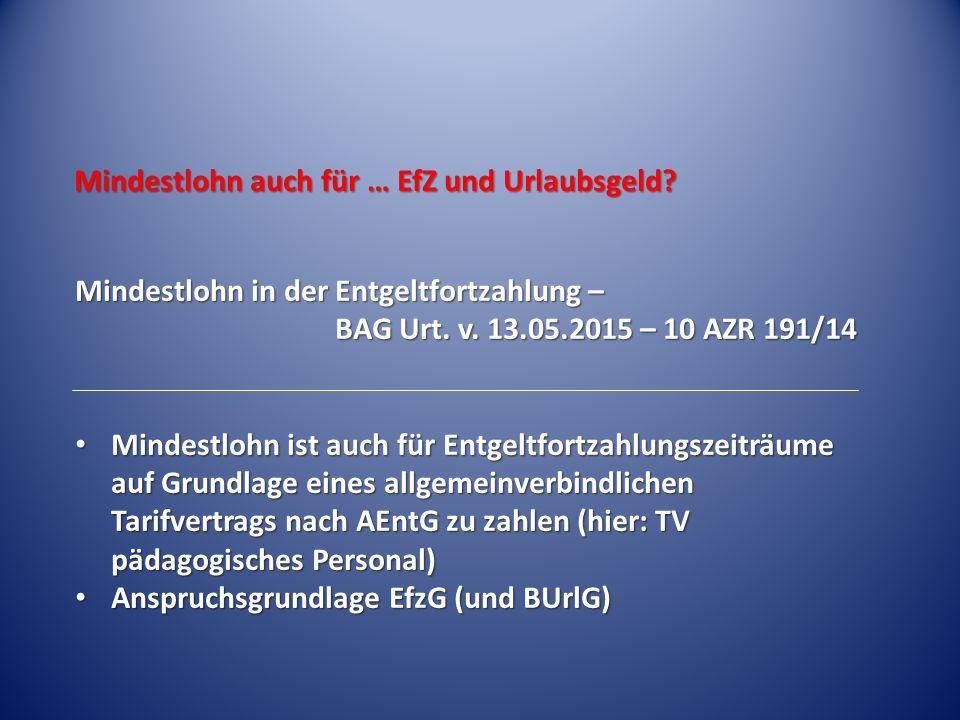 Mindestlohn auch für … EfZ und Urlaubsgeld? Mindestlohn in der Entgeltfortzahlung – BAG Urt. v. 13.05.2015 – 10 AZR 191/14 Mindestlohn ist auch für En
