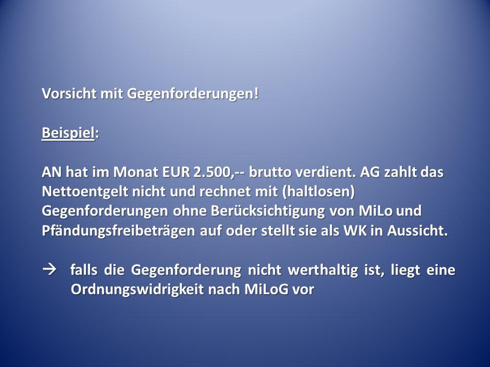Vorsicht mit Gegenforderungen! Beispiel: AN hat im Monat EUR 2.500,-- brutto verdient. AG zahlt das Nettoentgelt nicht und rechnet mit (haltlosen) Geg