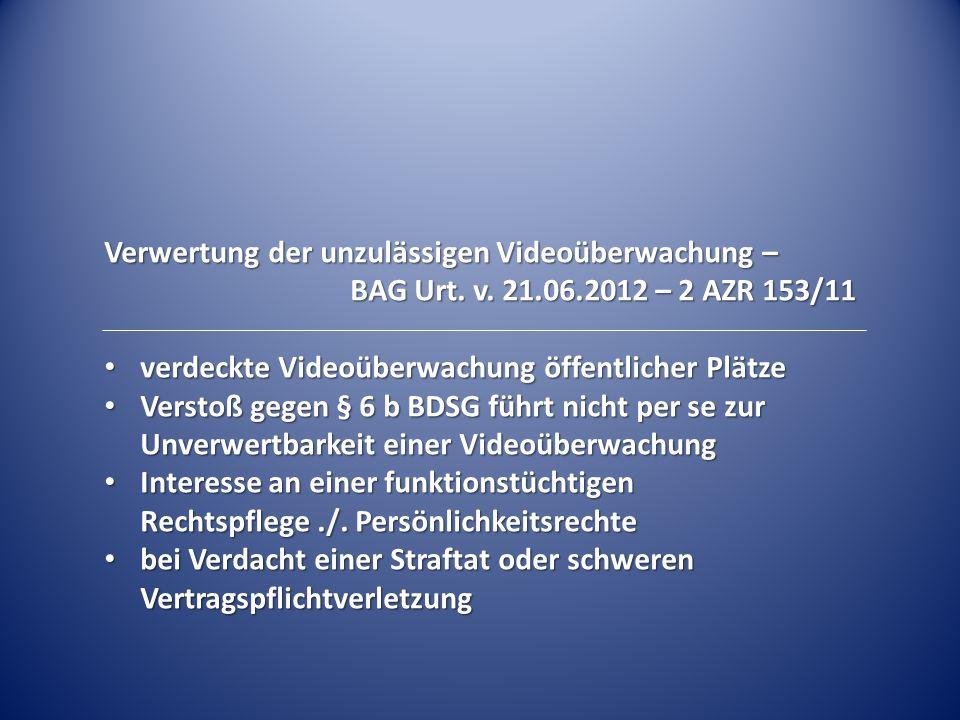 Verwertung der unzulässigen Videoüberwachung – BAG Urt. v. 21.06.2012 – 2 AZR 153/11 verdeckte Videoüberwachung öffentlicher Plätze verdeckte Videoübe