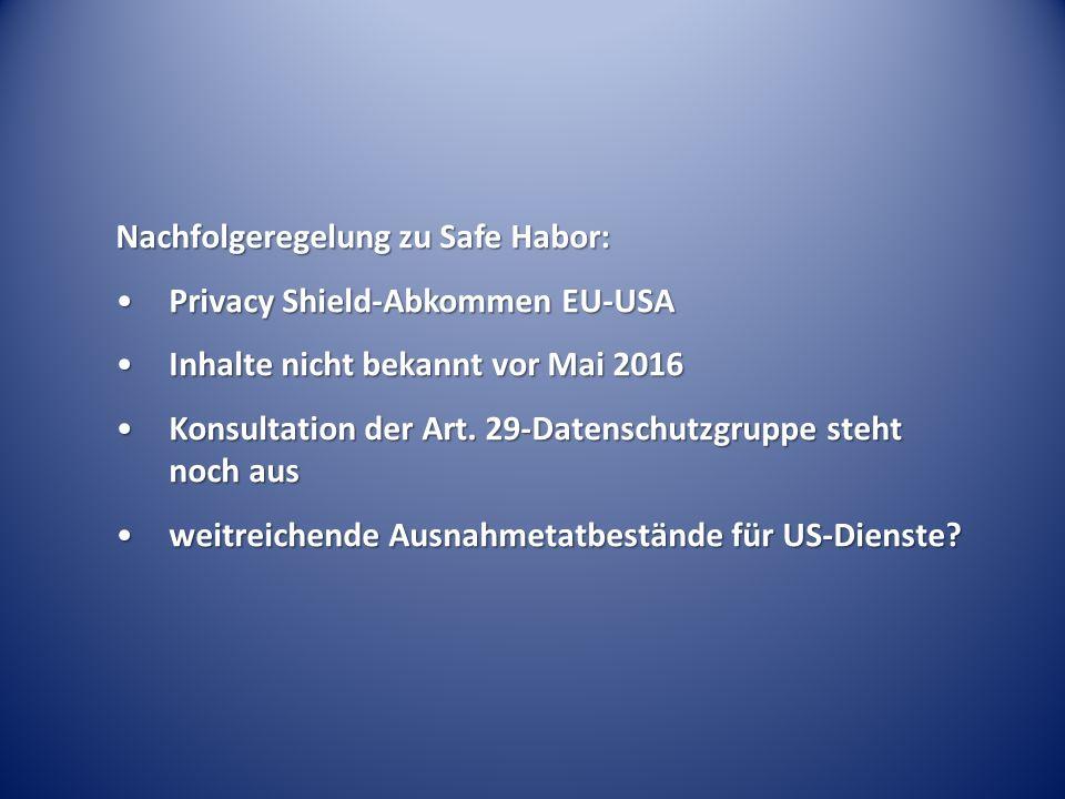 Nachfolgeregelung zu Safe Habor: Privacy Shield-Abkommen EU-USAPrivacy Shield-Abkommen EU-USA Inhalte nicht bekannt vor Mai 2016Inhalte nicht bekannt vor Mai 2016 Konsultation der Art.