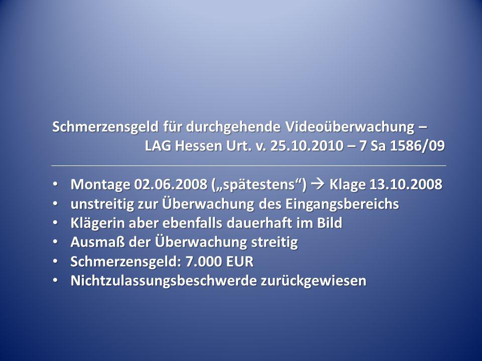 """Schmerzensgeld für durchgehende Videoüberwachung – LAG Hessen Urt. v. 25.10.2010 – 7 Sa 1586/09 Montage 02.06.2008 (""""spätestens"""")  Klage 13.10.2008 M"""
