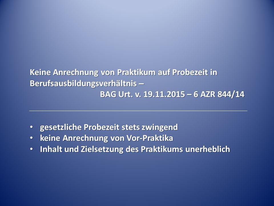 Keine Anrechnung von Praktikum auf Probezeit in Berufsausbildungsverhältnis – BAG Urt. v. 19.11.2015 – 6 AZR 844/14 gesetzliche Probezeit stets zwinge