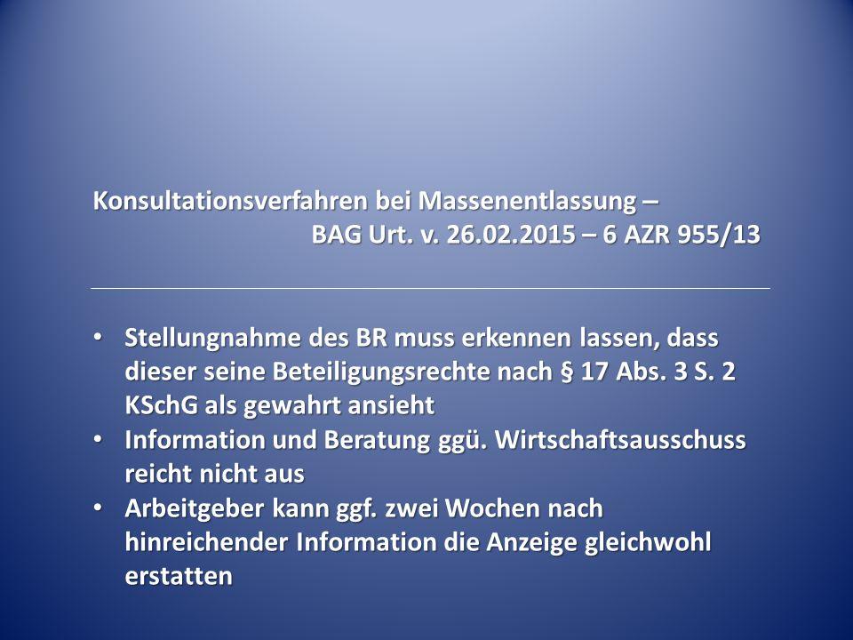 Konsultationsverfahren bei Massenentlassung – BAG Urt. v. 26.02.2015 – 6 AZR 955/13 Stellungnahme des BR muss erkennen lassen, dass dieser seine Betei