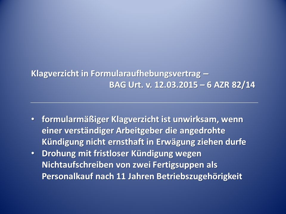 Klagverzicht in Formularaufhebungsvertrag – BAG Urt. v. 12.03.2015 – 6 AZR 82/14 formularmäßiger Klagverzicht ist unwirksam, wenn einer verständiger A
