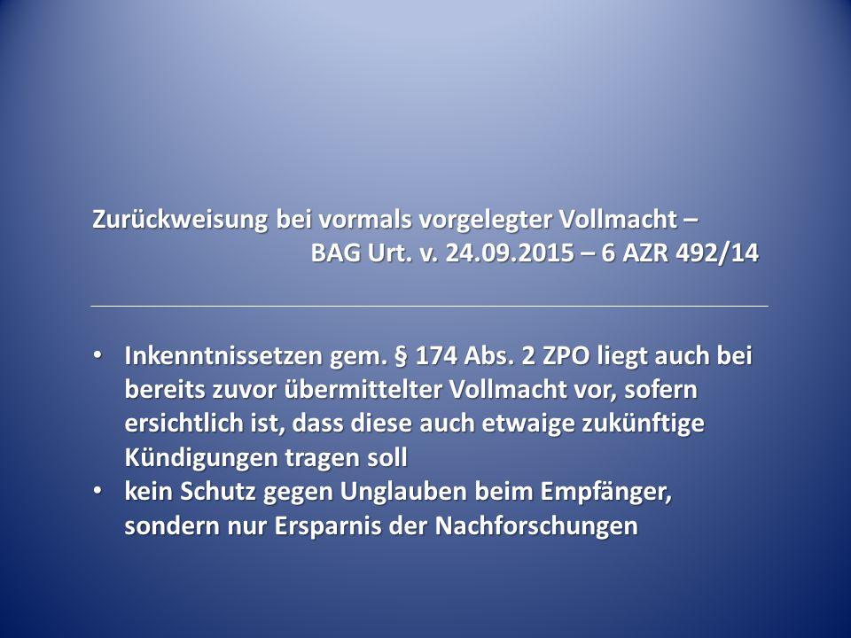 Zurückweisung bei vormals vorgelegter Vollmacht – BAG Urt. v. 24.09.2015 – 6 AZR 492/14 Inkenntnissetzen gem. § 174 Abs. 2 ZPO liegt auch bei bereits