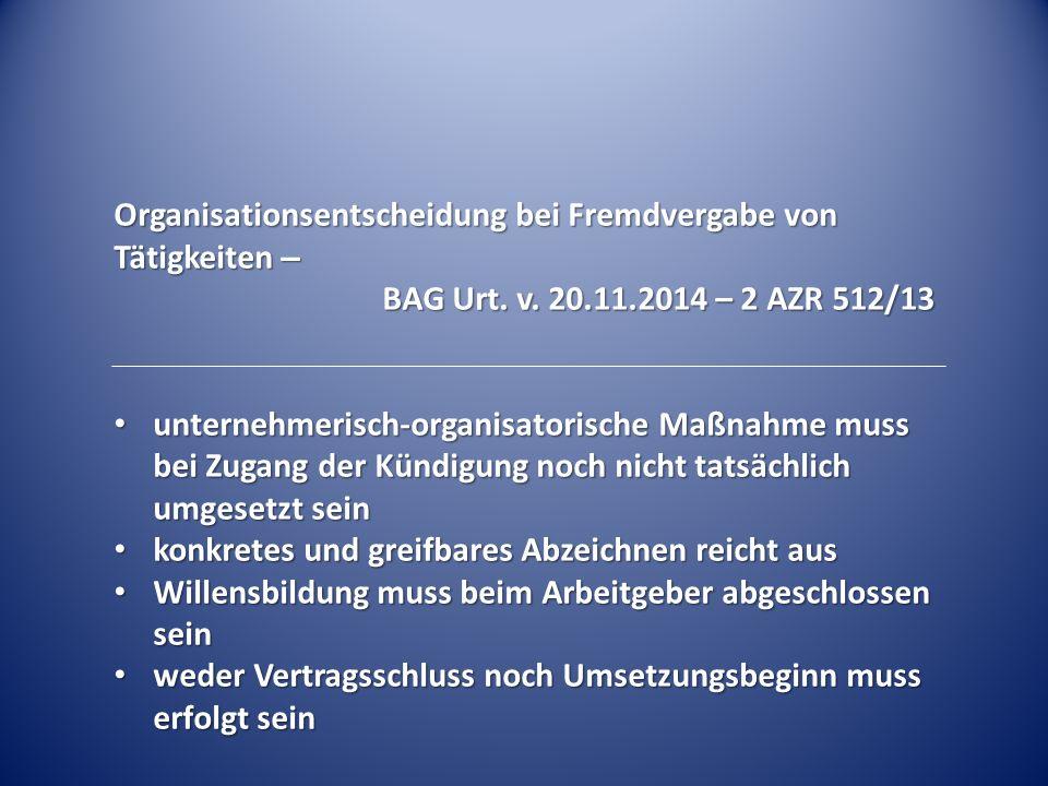 Organisationsentscheidung bei Fremdvergabe von Tätigkeiten – BAG Urt. v. 20.11.2014 – 2 AZR 512/13 unternehmerisch-organisatorische Maßnahme muss bei