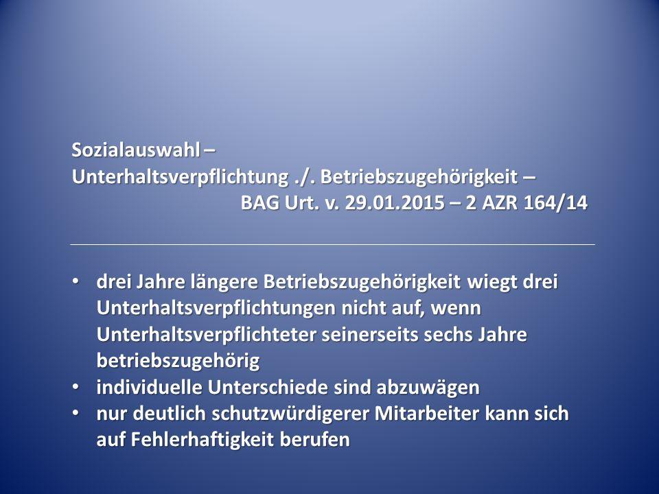 Sozialauswahl – Unterhaltsverpflichtung./. Betriebszugehörigkeit – BAG Urt. v. 29.01.2015 – 2 AZR 164/14 drei Jahre längere Betriebszugehörigkeit wieg