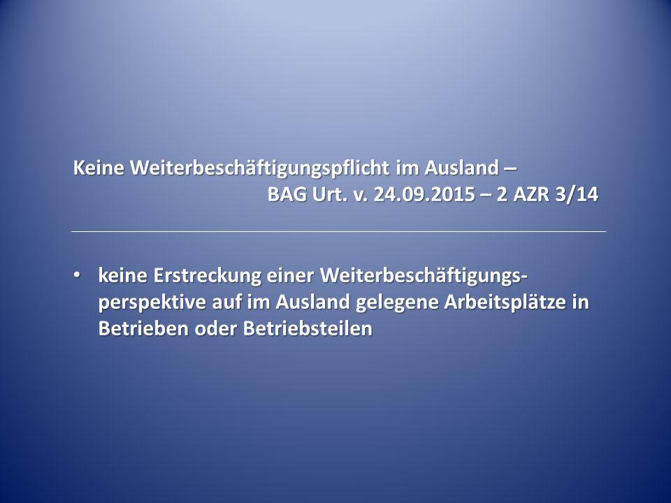 Keine Weiterbeschäftigungspflicht im Ausland – BAG Urt. v. 24.09.2015 – 2 AZR 3/14 keine Erstreckung einer Weiterbeschäftigungs- perspektive auf im Au