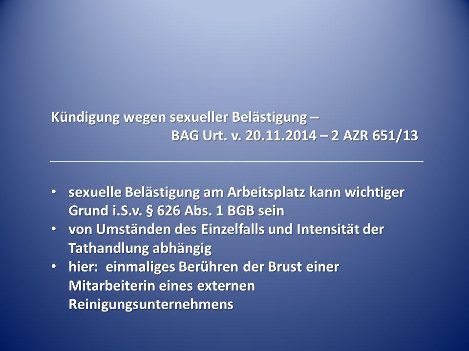 Kündigung wegen sexueller Belästigung – BAG Urt. v. 20.11.2014 – 2 AZR 651/13 sexuelle Belästigung am Arbeitsplatz kann wichtiger Grund i.S.v. § 626 A