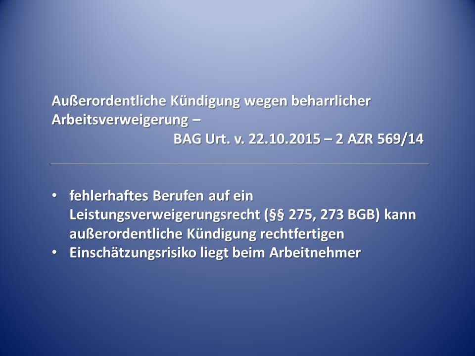 Außerordentliche Kündigung wegen beharrlicher Arbeitsverweigerung – BAG Urt. v. 22.10.2015 – 2 AZR 569/14 fehlerhaftes Berufen auf ein Leistungsverwei