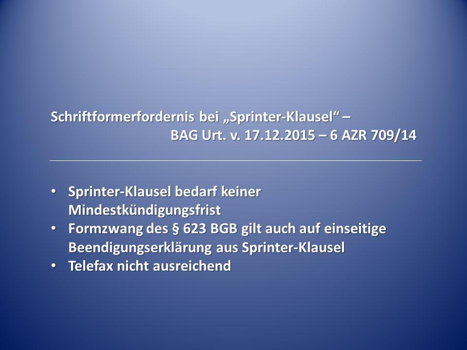 """Schriftformerfordernis bei """"Sprinter-Klausel"""" – BAG Urt. v. 17.12.2015 – 6 AZR 709/14 Sprinter-Klausel bedarf keiner Mindestkündigungsfrist Sprinter-K"""