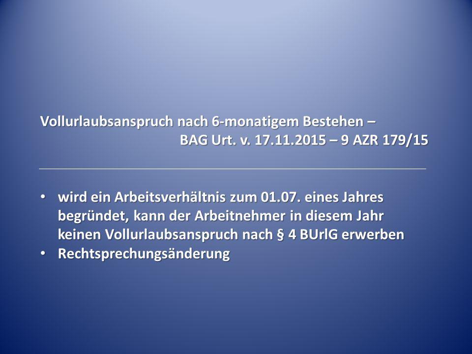 Vollurlaubsanspruch nach 6-monatigem Bestehen – BAG Urt. v. 17.11.2015 – 9 AZR 179/15 wird ein Arbeitsverhältnis zum 01.07. eines Jahres begründet, ka