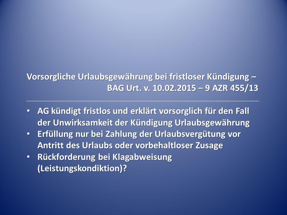 Vorsorgliche Urlaubsgewährung bei fristloser Kündigung – BAG Urt. v. 10.02.2015 – 9 AZR 455/13 AG kündigt fristlos und erklärt vorsorglich für den Fal