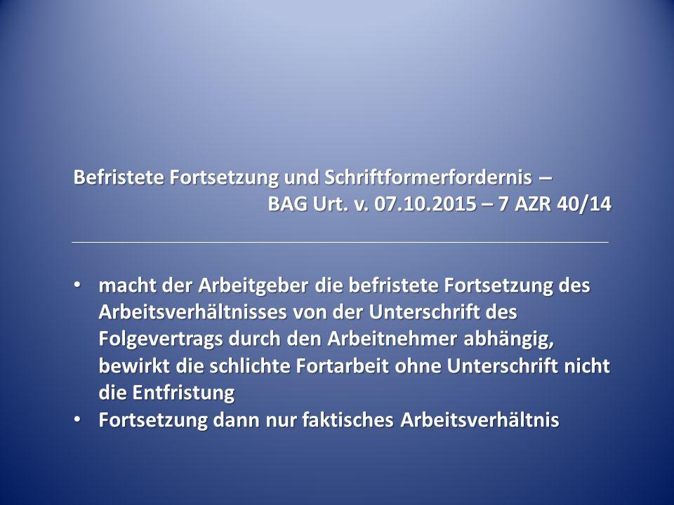 Befristete Fortsetzung und Schriftformerfordernis – BAG Urt. v. 07.10.2015 – 7 AZR 40/14 macht der Arbeitgeber die befristete Fortsetzung des Arbeitsv