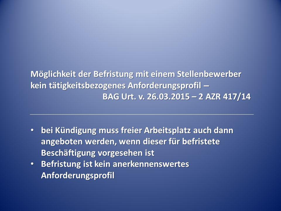 Möglichkeit der Befristung mit einem Stellenbewerber kein tätigkeitsbezogenes Anforderungsprofil – BAG Urt. v. 26.03.2015 – 2 AZR 417/14 bei Kündigung