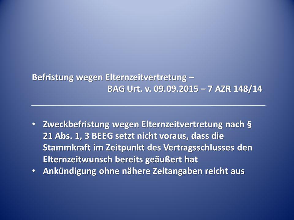 Befristung wegen Elternzeitvertretung – BAG Urt. v. 09.09.2015 – 7 AZR 148/14 Zweckbefristung wegen Elternzeitvertretung nach § 21 Abs. 1, 3 BEEG setz