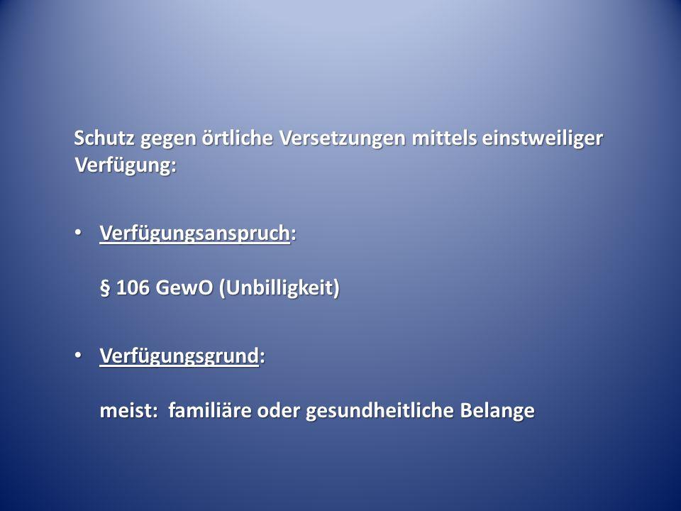Schutz gegen örtliche Versetzungen mittels einstweiliger Verfügung: Verfügungsanspruch: § 106 GewO (Unbilligkeit) Verfügungsanspruch: § 106 GewO (Unbi