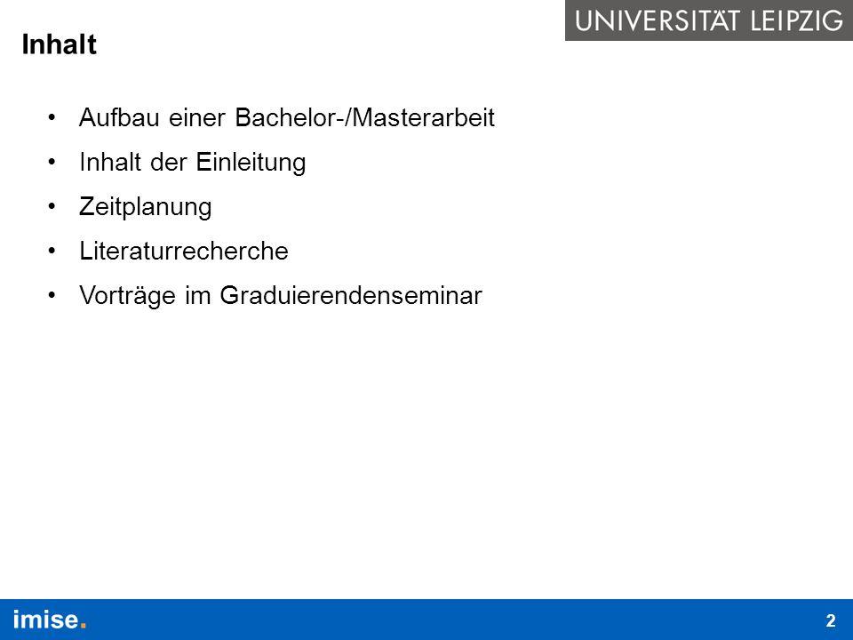 Inhalt Aufbau einer Bachelor-/Masterarbeit Inhalt der Einleitung Zeitplanung Literaturrecherche Vorträge im Graduierendenseminar 2