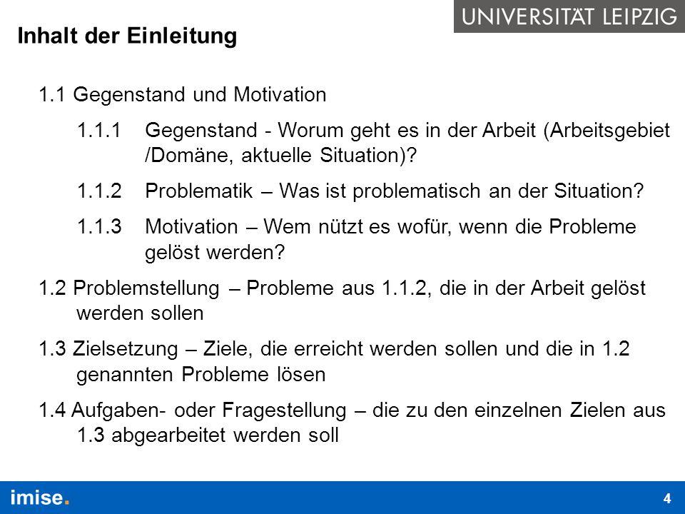 Inhalt der Einleitung 1.1 Gegenstand und Motivation 1.1.1 Gegenstand - Worum geht es in der Arbeit (Arbeitsgebiet /Domäne, aktuelle Situation)? 1.1.2