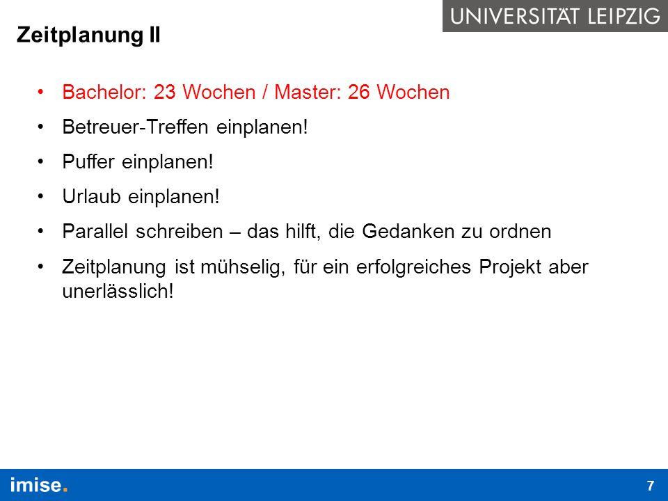 Zeitplanung II Bachelor: 23 Wochen / Master: 26 Wochen Betreuer-Treffen einplanen.
