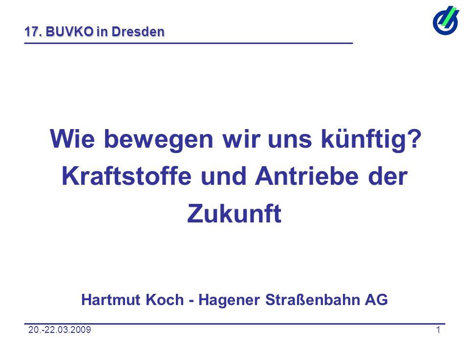 20.-22.03.20091 17. BUVKO in Dresden Wie bewegen wir uns künftig? Kraftstoffe und Antriebe der Zukunft Hartmut Koch - Hagener Straßenbahn AG
