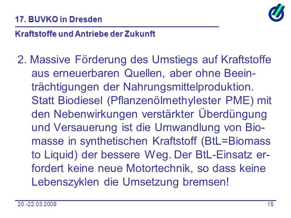20.-22.03.200915 17. BUVKO in Dresden Kraftstoffe und Antriebe der Zukunft 2. Massive Förderung des Umstiegs auf Kraftstoffe aus erneuerbaren Quellen,