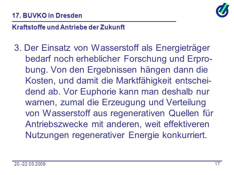 20.-22.03.200917 17. BUVKO in Dresden Kraftstoffe und Antriebe der Zukunft 3. Der Einsatz von Wasserstoff als Energieträger bedarf noch erheblicher Fo
