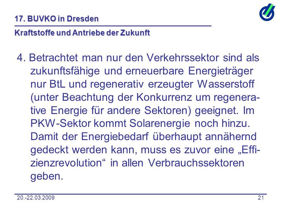 20.-22.03.200921 17. BUVKO in Dresden Kraftstoffe und Antriebe der Zukunft 4. Betrachtet man nur den Verkehrssektor sind als zukunftsfähige und erneue
