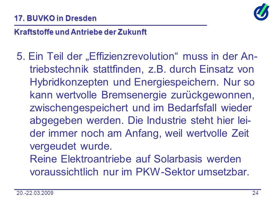 """20.-22.03.200924 17. BUVKO in Dresden Kraftstoffe und Antriebe der Zukunft 5. Ein Teil der """"Effizienzrevolution"""" muss in der An- triebstechnik stattfi"""
