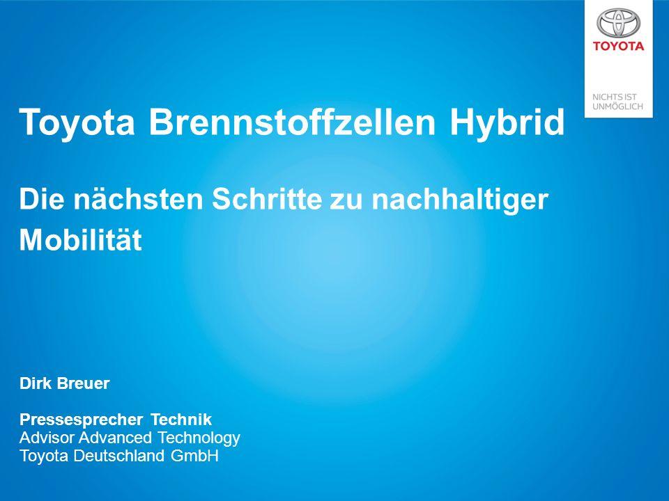 Toyota Brennstoffzellen Hybrid Die nächsten Schritte zu nachhaltiger Mobilität Dirk Breuer Pressesprecher Technik Advisor Advanced Technology Toyota Deutschland GmbH