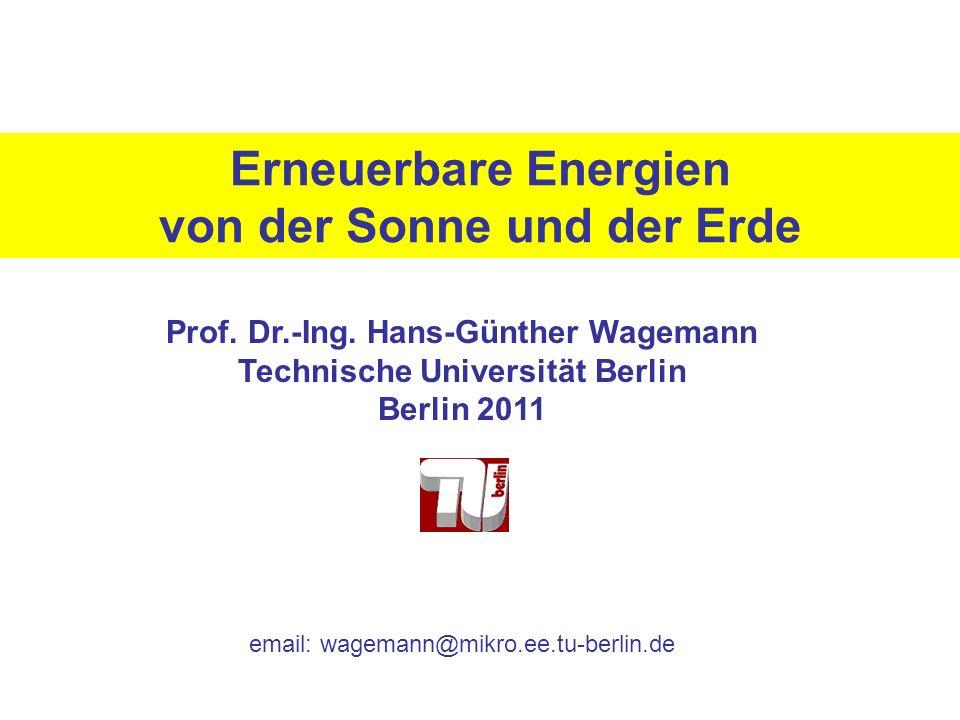 Erneuerbare Energien von der Sonne und der Erde Prof. Dr.-Ing. Hans-Günther Wagemann Technische Universität Berlin Berlin 2011 email: wagemann@mikro.e