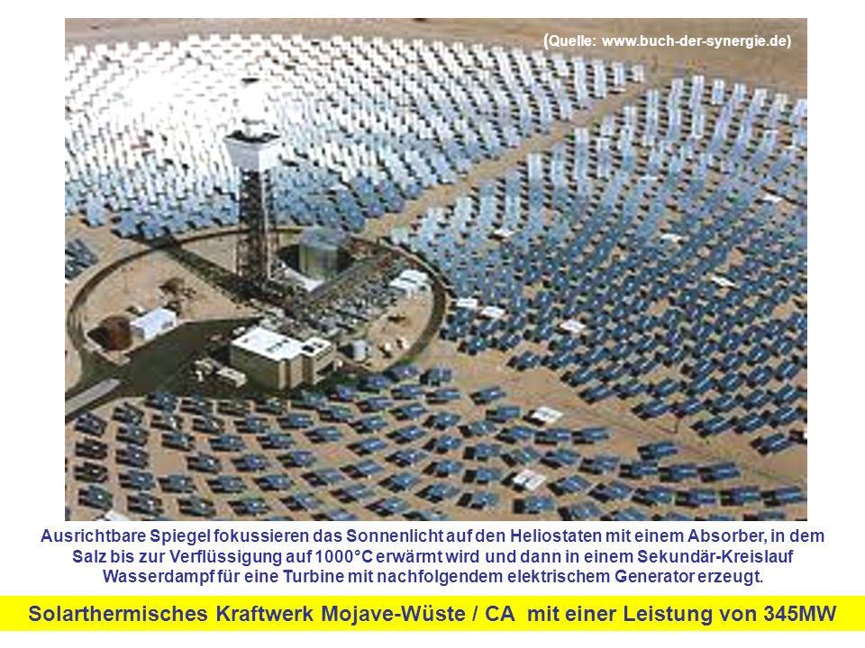 Solarthermisches Kraftwerk Mojave-Wüste / CA mit einer Leistung von 345MW Ausrichtbare Spiegel fokussieren das Sonnenlicht auf den Heliostaten mit einem Absorber, in dem Salz bis zur Verflüssigung auf 1000°C erwärmt wird und dann in einem Sekundär-Kreislauf Wasserdampf für eine Turbine mit nachfolgendem elektrischem Generator erzeugt.