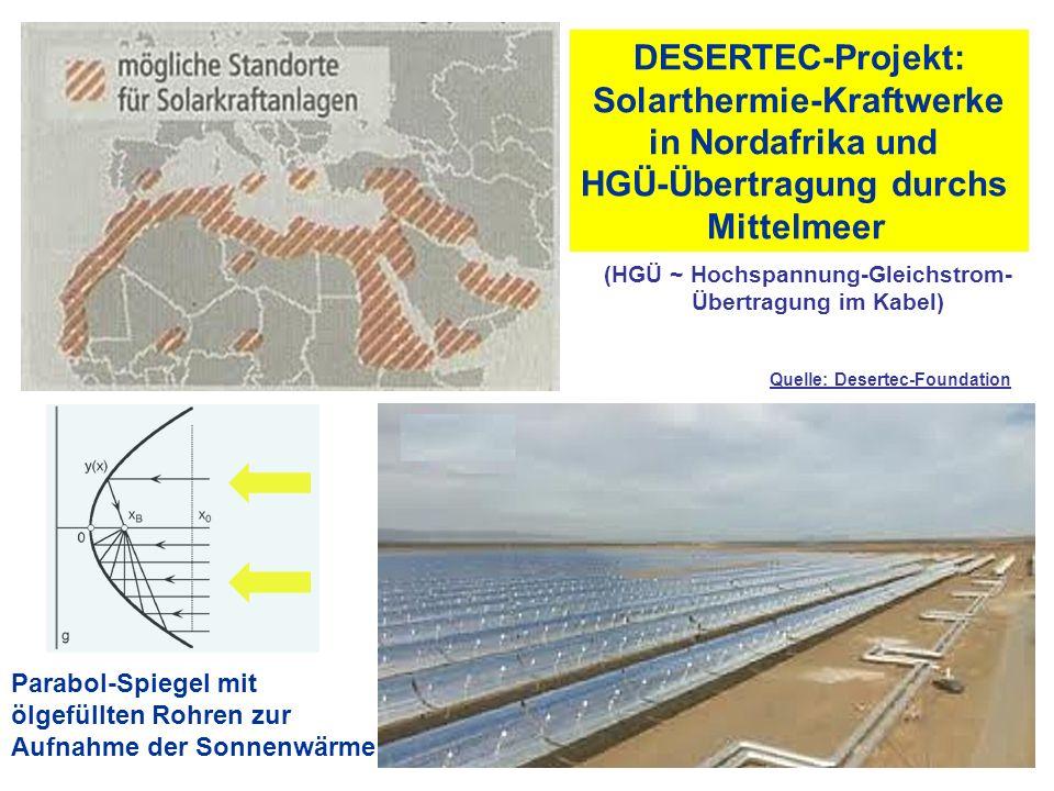 DESERTEC-Projekt: Solarthermie-Kraftwerke in Nordafrika und HGÜ-Übertragung durchs Mittelmeer Parabol-Spiegel mit ölgefüllten Rohren zur Aufnahme der Sonnenwärme Quelle: Desertec-Foundation (HGÜ ~ Hochspannung-Gleichstrom- Übertragung im Kabel)