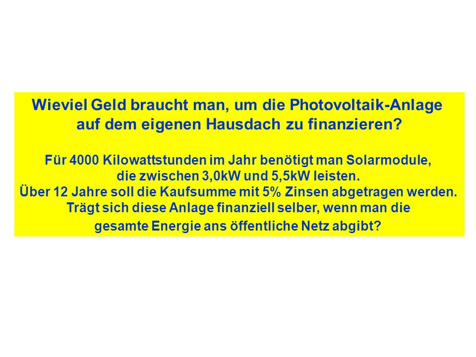 Wieviel Geld braucht man, um die Photovoltaik-Anlage auf dem eigenen Hausdach zu finanzieren? Für 4000 Kilowattstunden im Jahr benötigt man Solarmodul